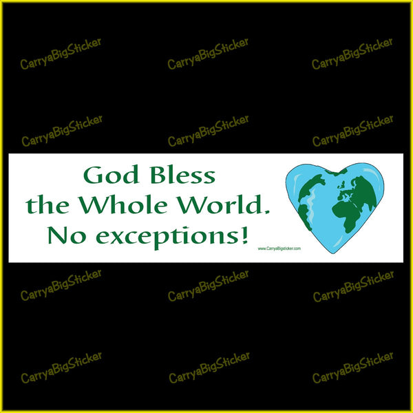 Bumper Sticker or Bumper Magnet says, God Bless the Whole World No Exceptions! Features illustration of a heart-shaped earth.