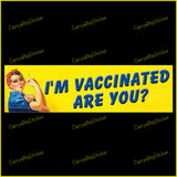 Bumper Sticker or Bumper Magnet says, I'm Vaccinated Are You? Shows Rosie the Riveter holding syringe.