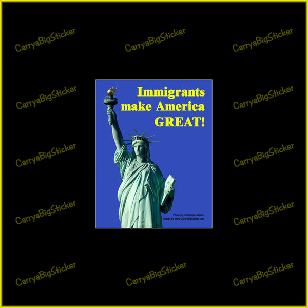 Bumper Sticker or Magnetic Bumper Sticker says, Immigrants Make America Great! Features photo of the Statue of Liberty.