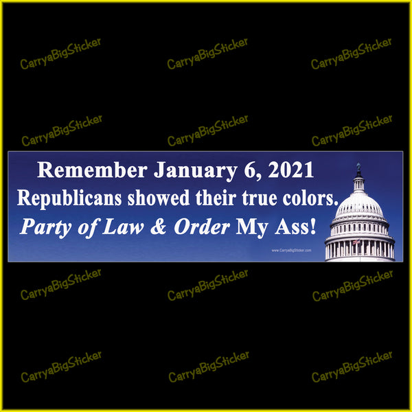 Bumper sticker or magnet says, Remember January 6, 2021. Republicans showed their true colors. Party of Law and Order My Ass! Includes photo of Capitol dome.