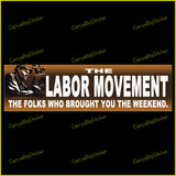 Bumper Sticker or Bumper Magnet Says, The Labor Movement The Folks Who Brought You the Weekend. Features drawing of factory worker.
