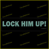 Bumper Sticker or Magnetic Bumper Sticker says, Lock Him Up! Silverish lettering on a black background.