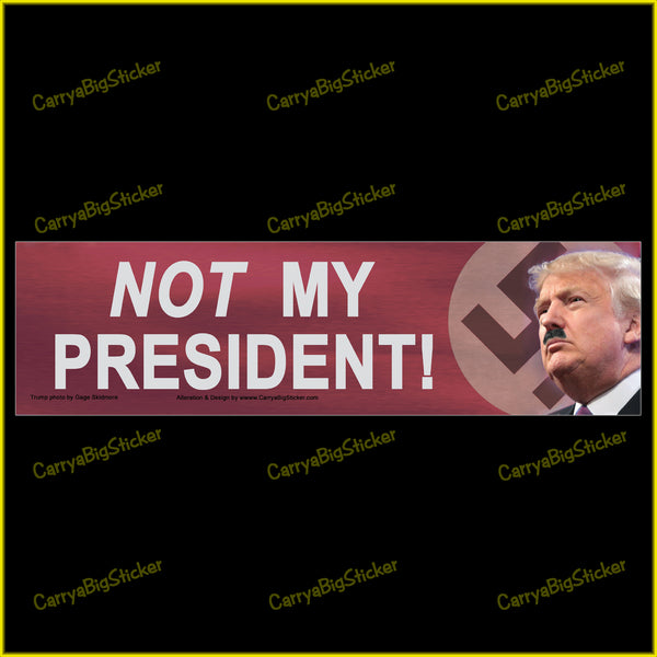 Not My President Bumper Sticker or Bumper Magnet. Shows Donald Trump with Hitler-style mustache and Swaztika.