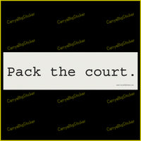 Bumper Sticker or Bumper Magnet says, Pack the Court.