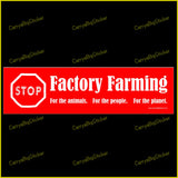 Bumper sticker or Bumper Magnet says, Stop Factory Farming, For the Animals, For the People, For the Planet.