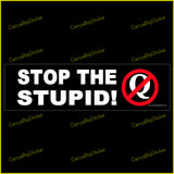 Bumper Sticker or Bumper Magnet says, Stop the Stupid! Includes the letter Q in a red circle with a red diagonal line through it.