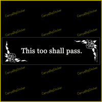 Bumper Sticker or Bumper Magnet says, This too shall pass. Features white letters on a black background framed by roses.