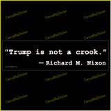 Bumper sticker or bumper magnet says, Trump is Not a Crook. Richard M. Nixon