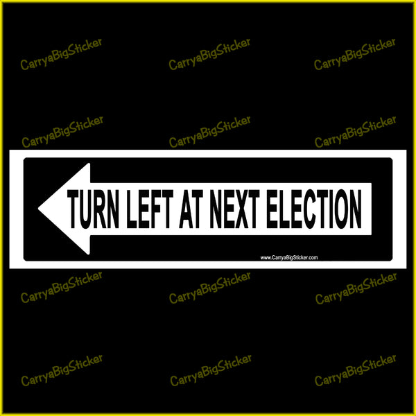 Bumper sticker or magnetic bumper sticker says, Turn Left at Next Election. Styled to look like a one-way road sign with an arrow pointed left..