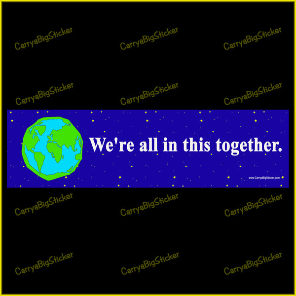 Bumper Sticker or Bumper Magnet says, We're all in this together. Shows cartoon drawing of earth on a blue field of stars.
