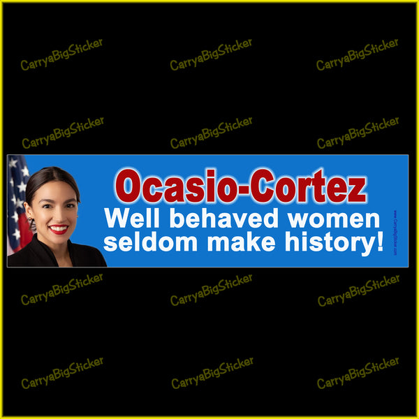Bumper Sticker or Bumper Magnet says, Ocasio-Cortez Well behaved women seldom make history! Features photo of Alexandria Ocasio Cortez with flag on blue background.