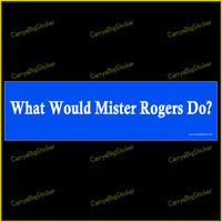 Bumper Sticker or Bumper Magnet says, What Would Mister Rogers Do? White letters on blue background.