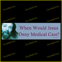 Bumper Sticker or Bumper Magnet says, When Would Jesus Deny Medical Care? Shows painting of the the face of Jesus.