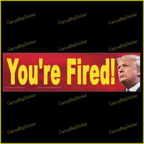 Bumper Sticker or Bumper Magnet says, You're Fired! Features photo of Donald Trump.