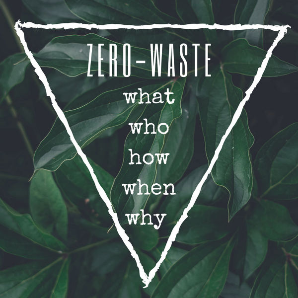 Zero Waste - The What, Who, How, When and Why