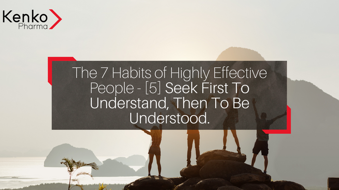 The 7 Habits of Highly Effective People - [5] Seek First To Understand, Then To Be Understood.