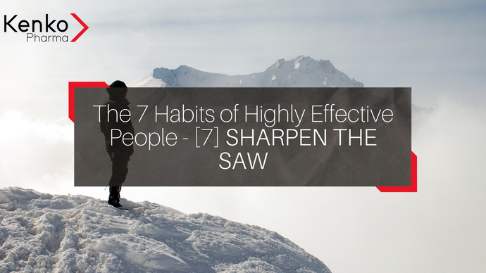 The 7 Habits of Highly Effective People - [7] SHARPEN THE SAW