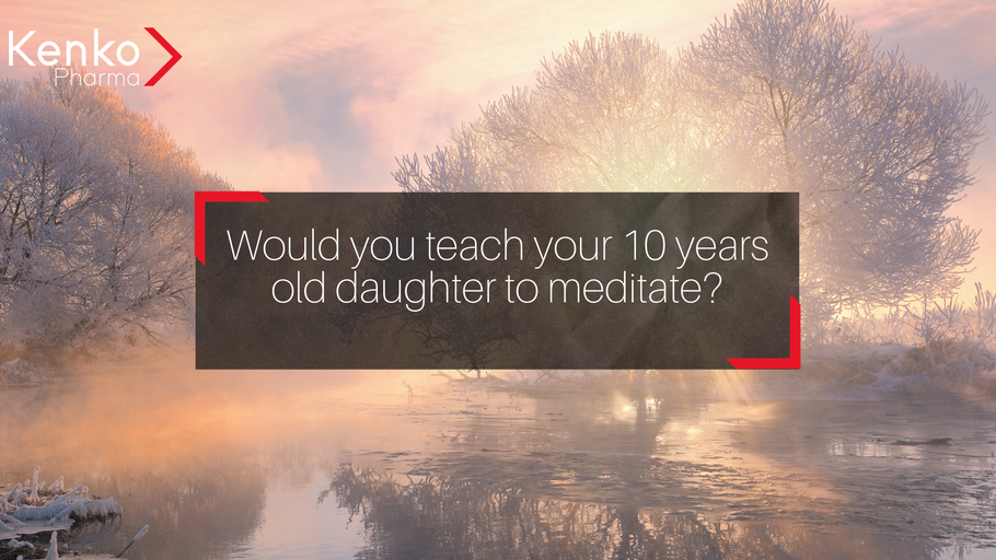 Would you teach your 10 years old daughter to meditate?
