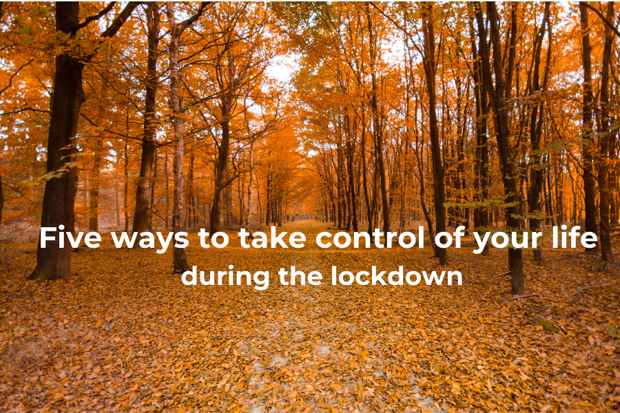 Five ways to take control of your life during the lockdown