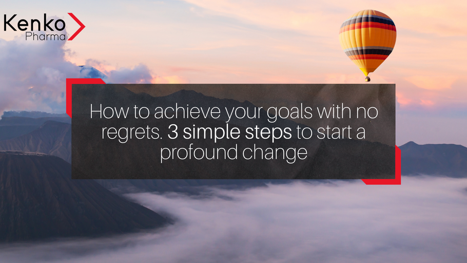 How to achieve your goals with no regrets. 3 simple steps to start a profound change