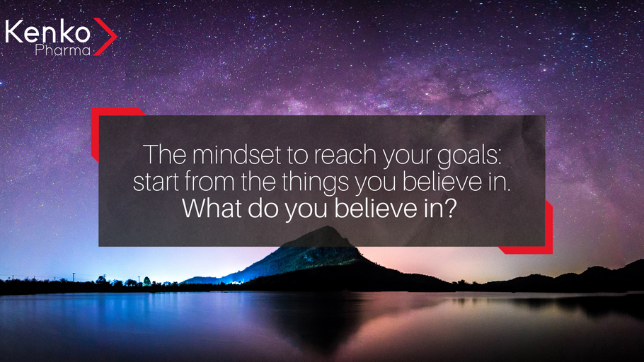 The mindset to reach your goals: start from the things you believe in. What do you believe in?
