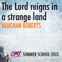 The Lord reigns in a strange land - Vaughan Roberts