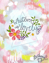 "Load image into Gallery viewer, Inspirational Art Print: ""Whatever is Lovely"" 8.5x11 inch Print - Bethany Joy Art"