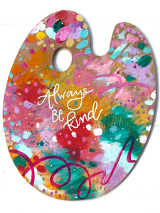"Paint Palette Original Painting #1 ""Always Be Kind"""