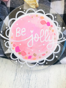 "Hand Painted Clear Acrylic Light Pink Ornament, ""Be Jolly"" - Bethany Joy Art"