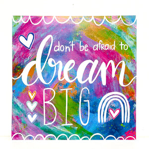 Don't be Afraid to Dream Big 8x8 inch art print