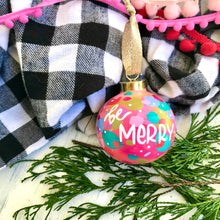 "Load image into Gallery viewer, Hand Painted Ceramic Round Ornament ""Be Merry"" Pink Multi-Color - Bethany Joy Art"