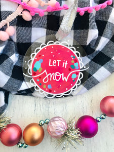 "Hand Painted Clear Acrylic Hot Pink Ornament, ""Let it Snow"" - Bethany Joy Art"