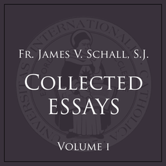 Fr. Schall Collected Essays, Vol. 1 - MP3 Download - $27.50