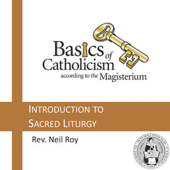 Basics of Catholicism - Introduction to Sacred Liturgy