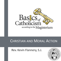 Basics of Catholicism - Christian and Moral Action