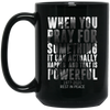 When You Pray For BM15OZ 15 oz. Black Mug