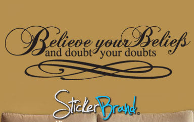 Believe your Beliefs & Doubt your doubts Vinyl Wall Lettering Decal #P102