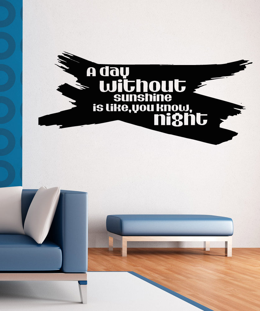 Vinyl Wall Decal Sticker A Day Without Sunshine Quote #5175
