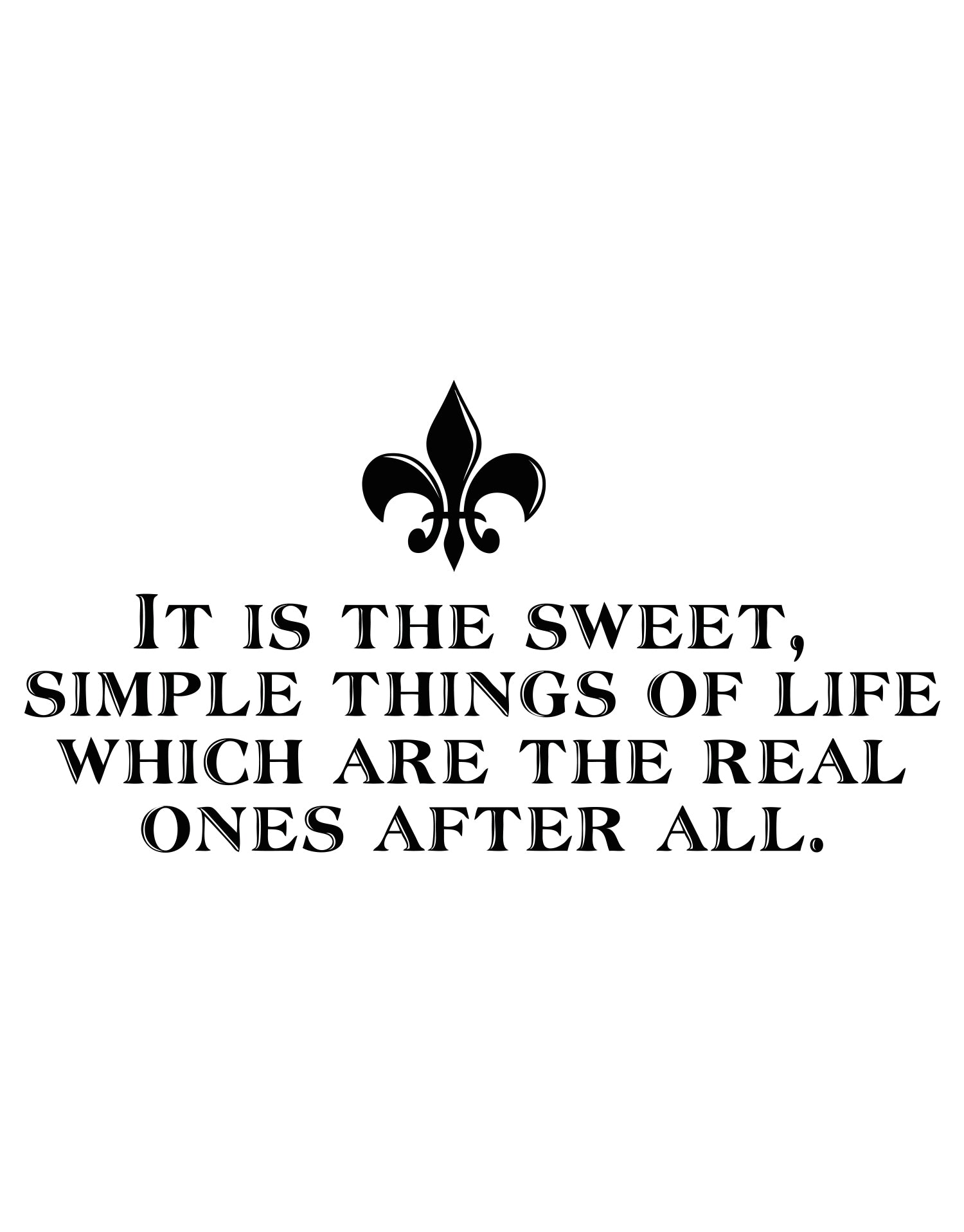 It Is The Sweet Simple Things Of Life Which Are The Real Ones After