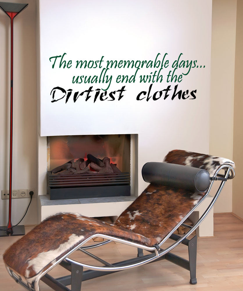 The Most Memorable Days... Usually End With the Dirtiest Clothes. Quote. #5196