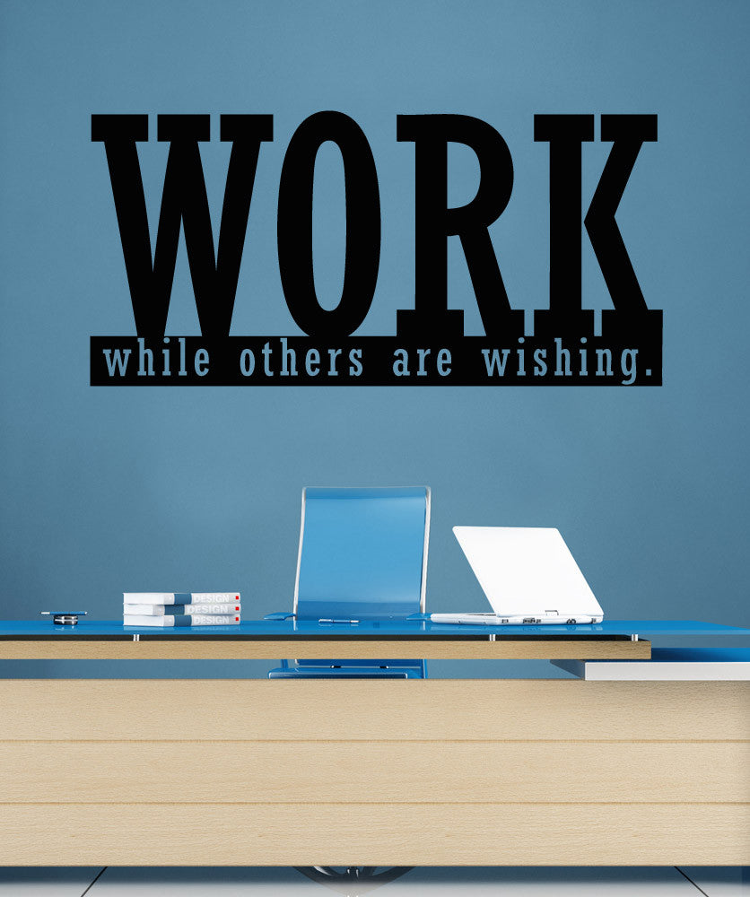 Vinyl Wall Decal Sticker Work While Others Are Wishing #5276