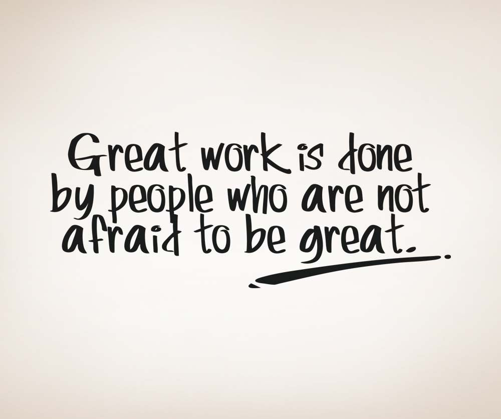 Great Work is done by people who are not afraid to be great Quote #5277