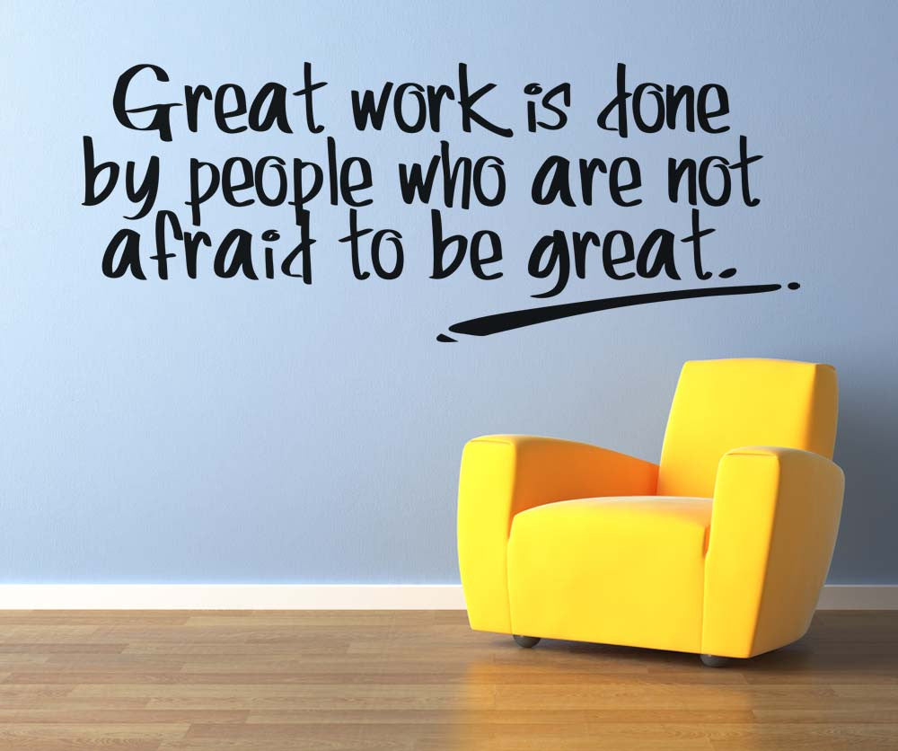 great work is done by people who are not afraid to be great quote 527