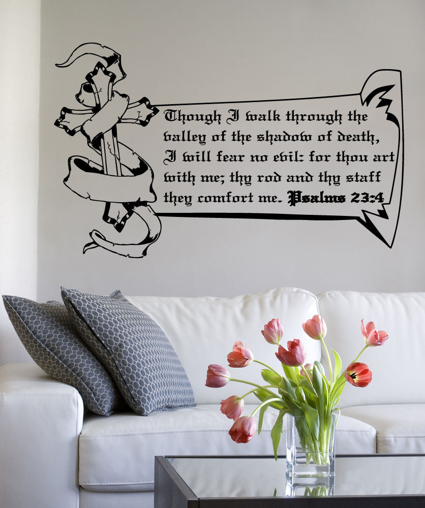 Though I walk through the valley of the shadow of death, I will fear no evil: for thou are with me; thy rod and thy staff, they comfort me. Bible Verse, Psalms 23:4 Wall Decal. #5388