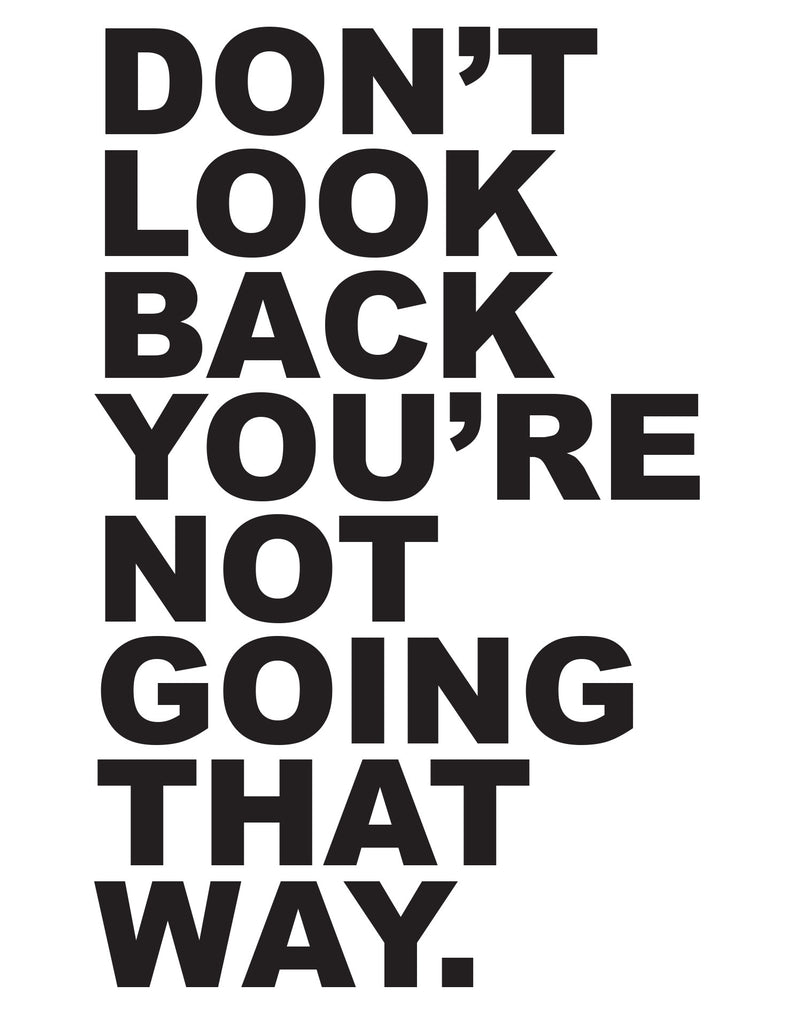 Motivational Quotes Don Rsquo T Look Back You Rsquo Re Not Going