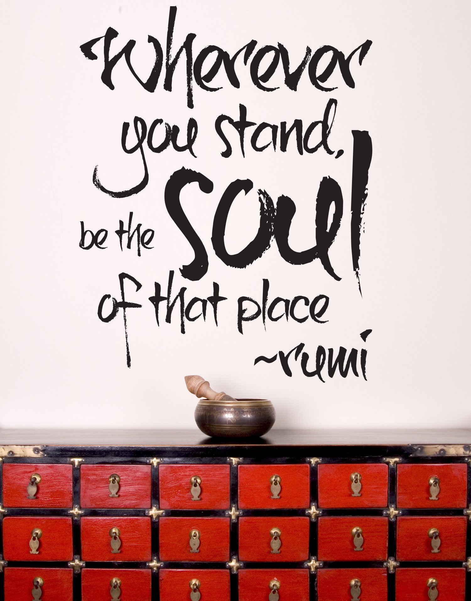 Rumi Quote - Wherever you stand, be the soul of that place Vinyl Wall Decal #6056