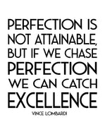 Vince Lombardi Motivational Quote. Perfection Is Not Attainable, But If We Can Chase Perfection We can Catch Excellence. #6131