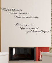 """Fear less, hope more; Eat less, chew more; Wine less, breathe more, Talk less, say more; Love more, and all good things will be yours"" Motivational Quote Wall Decal. #878"