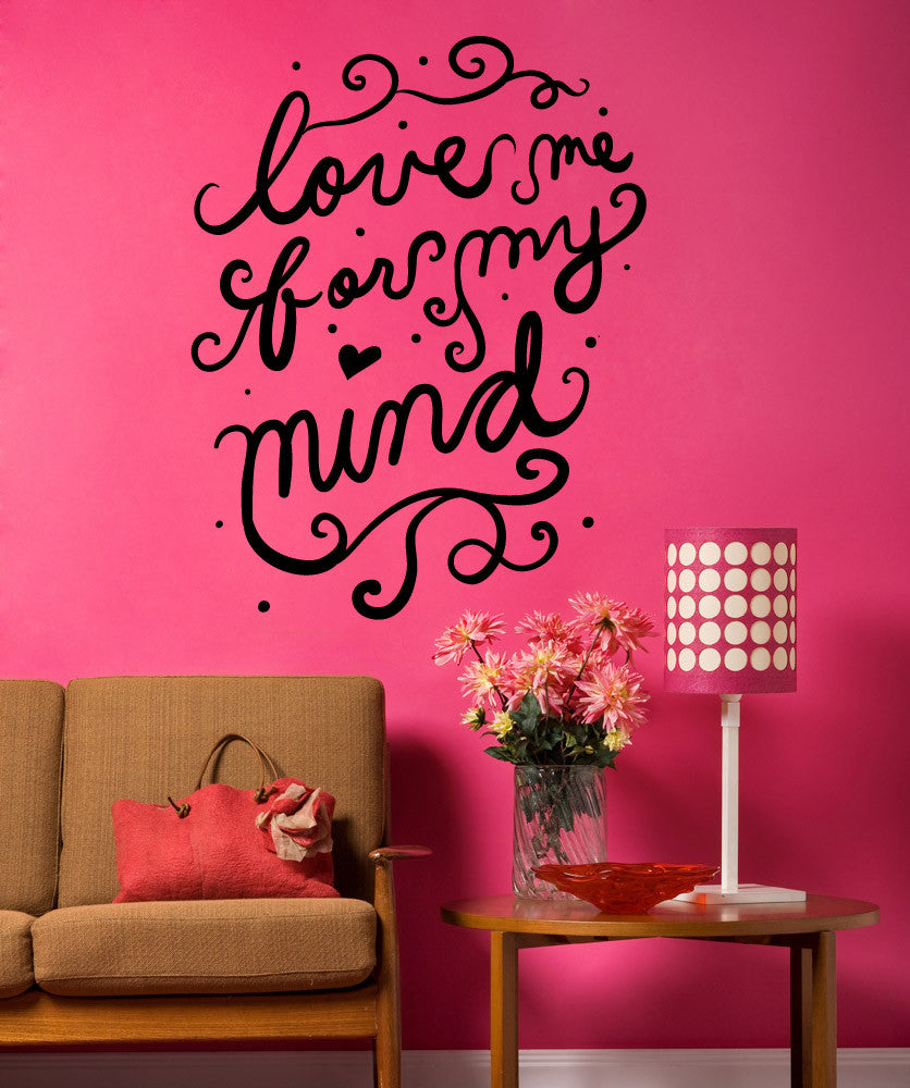 Vinyl Wall Decal Sticker Love Me For My Mind #OS_MB1196