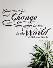 You Must be the Change you wish to see in the world by Gandhi. Motivational Quote Wall Decal. #P101